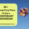 Birthday Party Places for Kids in Southeast Michigan