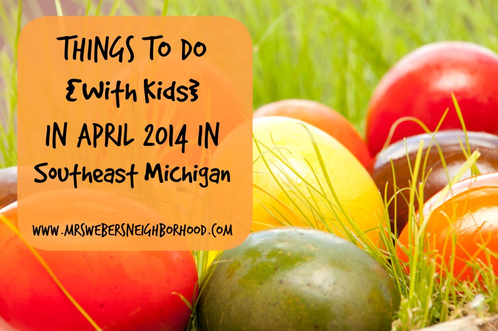 Things To Do With Kids in April 2014 in Southeast Michigan