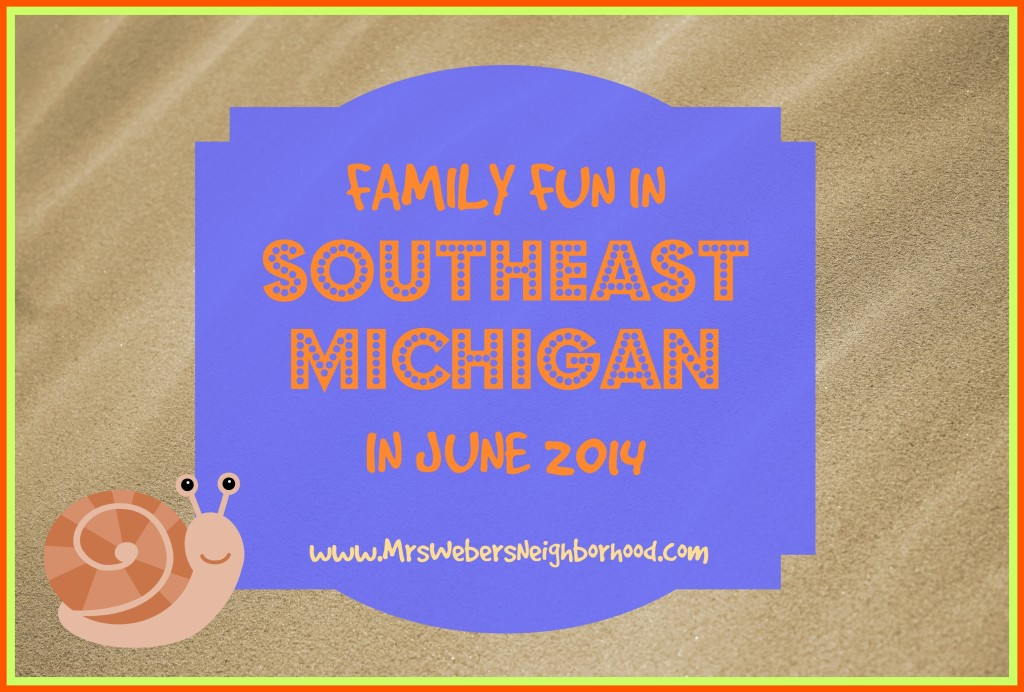 Family Fun in Southeast Michigan in June 2014