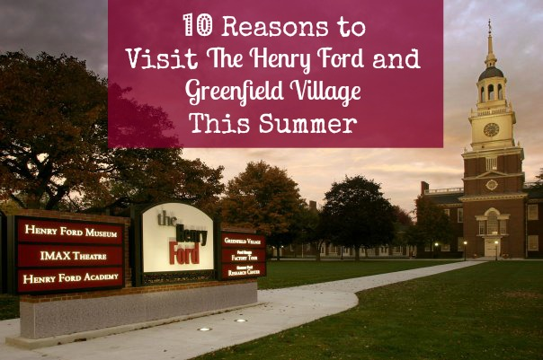 10 Reasons to Visit The Henry Ford and Greenfield Village This Summer