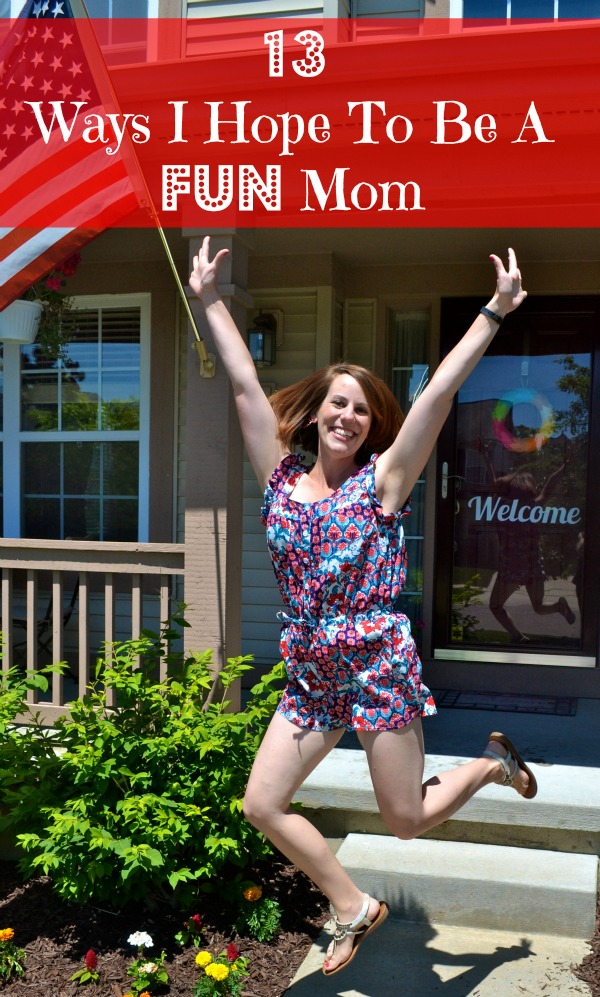 13 Ways I Hope To Be A Fun Mom