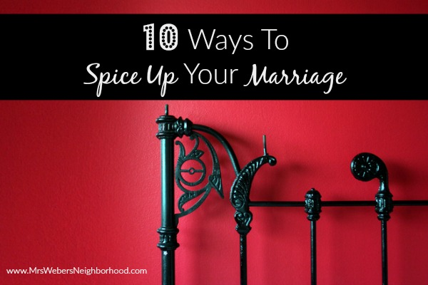 10 ways to spice up your marriage mrs weber 39 s neighborhood - Spicing up the bedroom for married couples ...