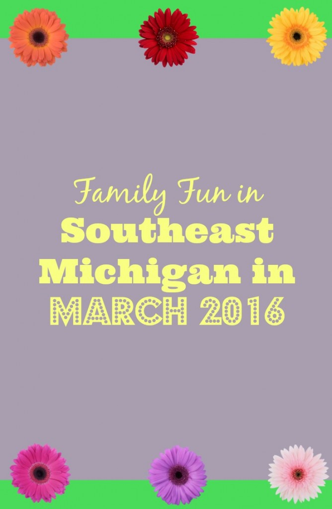 Family Fun in Southeast Michigan in March 2016