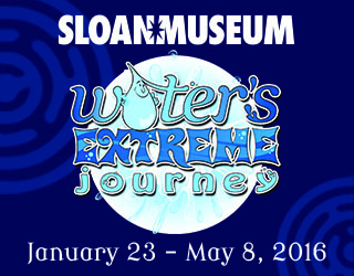 Sloan Museum Water's Extreme Journey