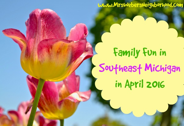 Family Fun in Southeast Michigan in April 2016