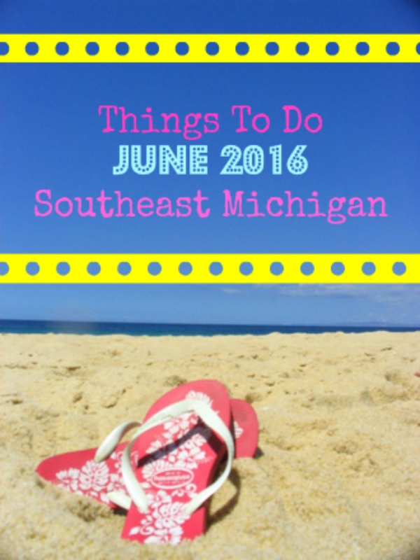 Things to do in Southeast Michigan in June 2016