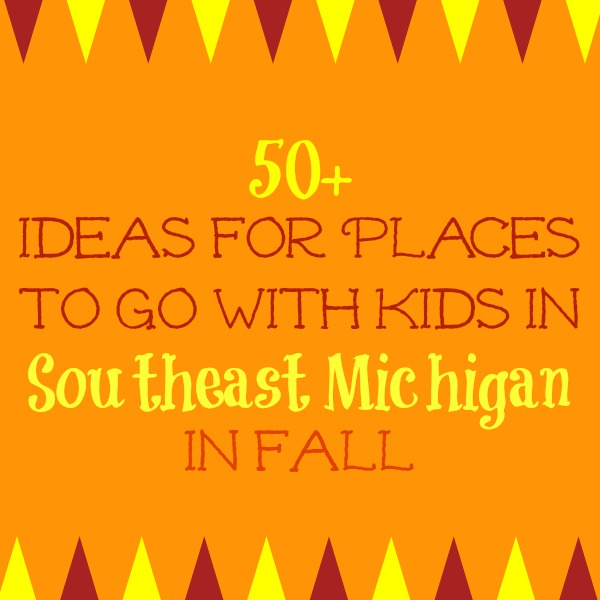 50+ Places To Go With Kids In Southeast Michigan In Fall 2020