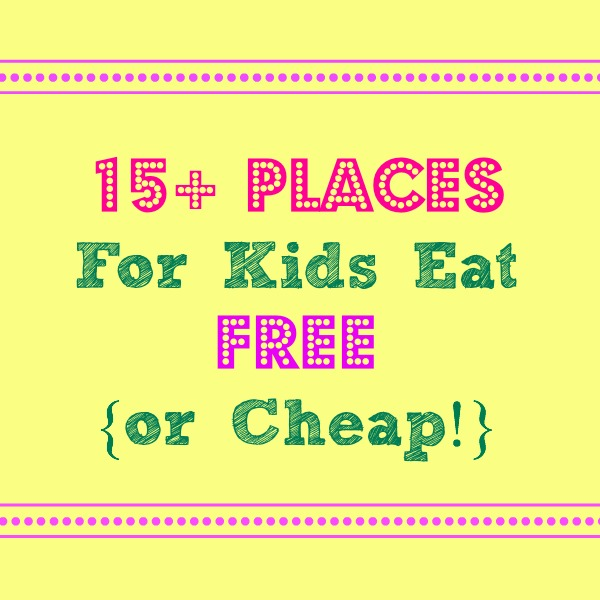 Places Kids Eat Free or Cheap