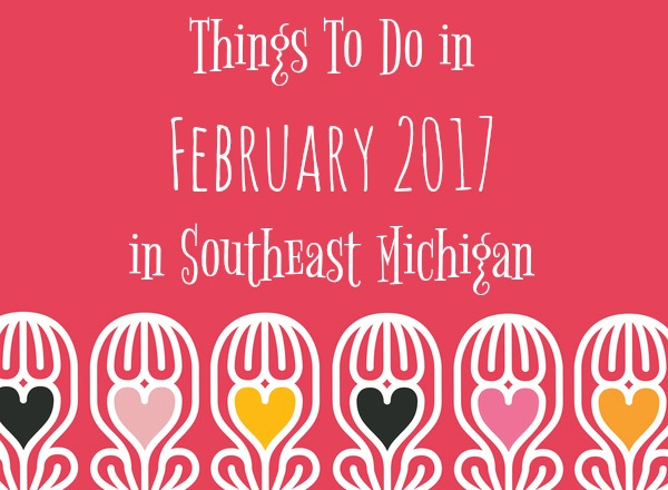 Things To Do in February 2017 in Southeast Michigan