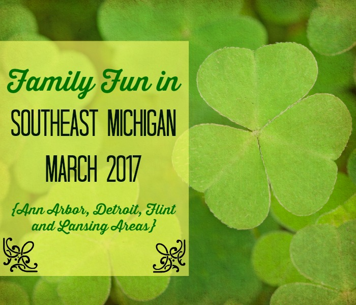 Family Fun in Southeast Michigan March 2017