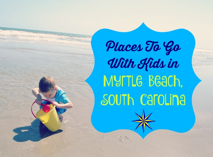 Places To Go With Kids in Myrtle Beach