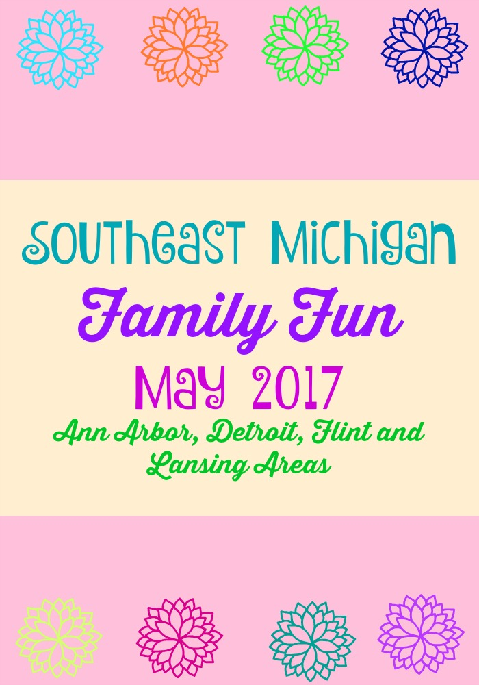 Family Fun in Southeast Michigan May 2017