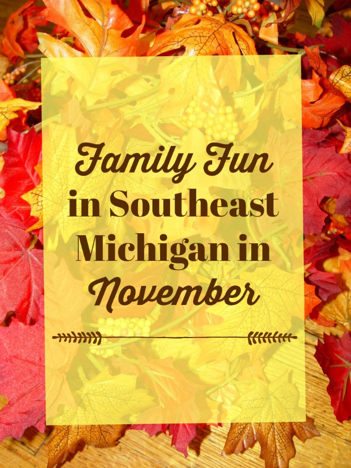 Family Fun in Southeast Michigan in November 2017