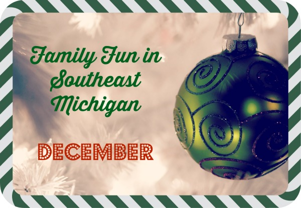 Family Fun in Southeast Michigan December 2017