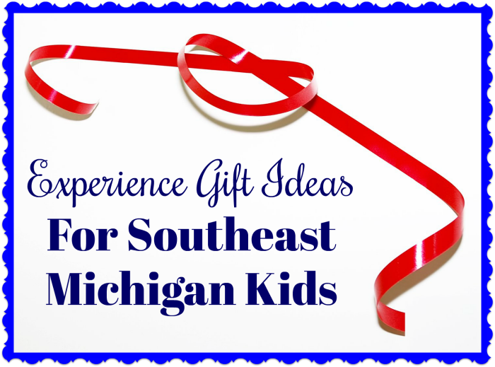 Experience Gift Ideas For Southeast Michigan Kids