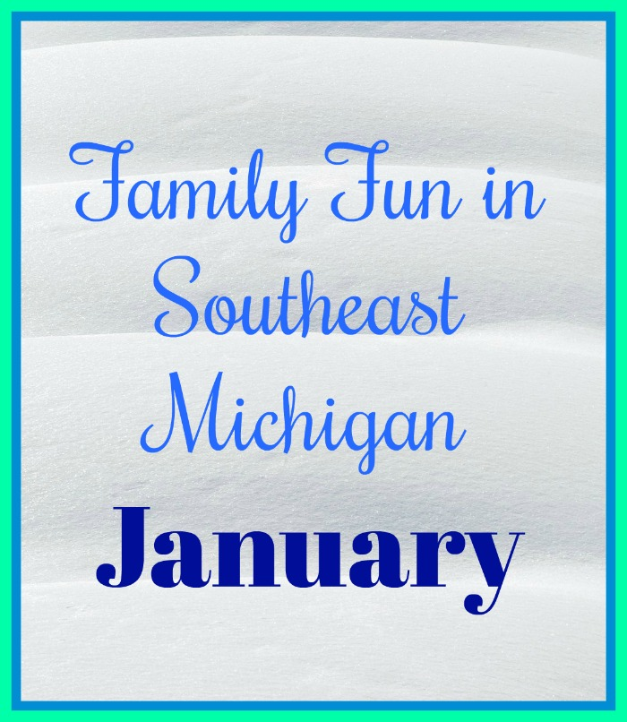 family fun in Southeast Michigan in January 2020