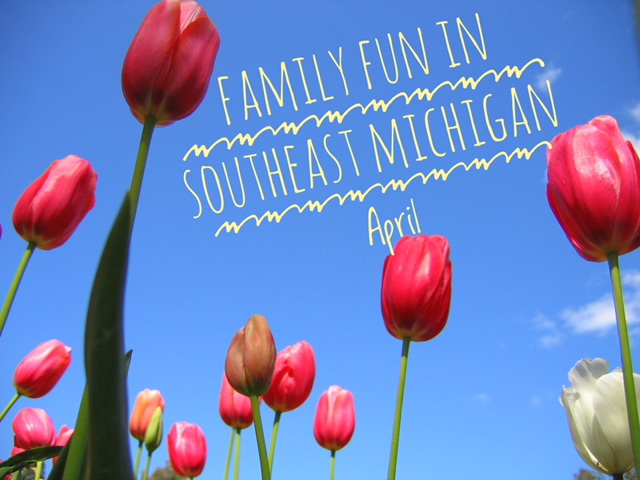 Family Fun in Southeast Michigan April 2018