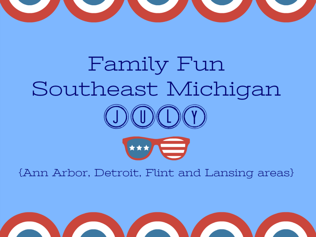 Family Fun in Southeast Michigan July 2018