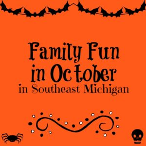 Family Fun in Southeast Michigan in October 2018