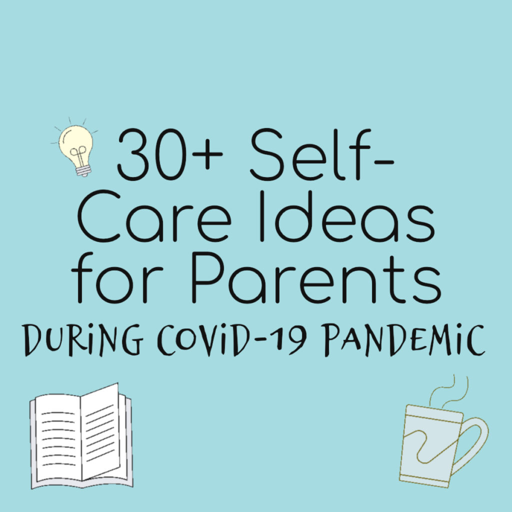 Self-Care Ideas for Parents During The COVID-19 Pandemic