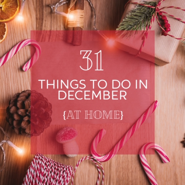 31 Things To Do in December At Home