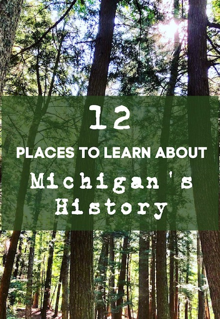12 Places To Learn About Michigan History