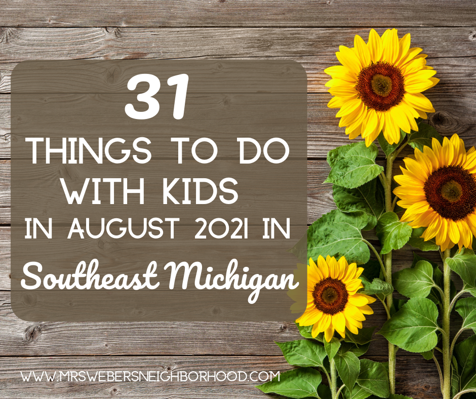 Things To Do With Kids in August 2021 in Southeast Michigan